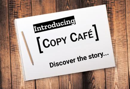 Copy Café - Discover the story